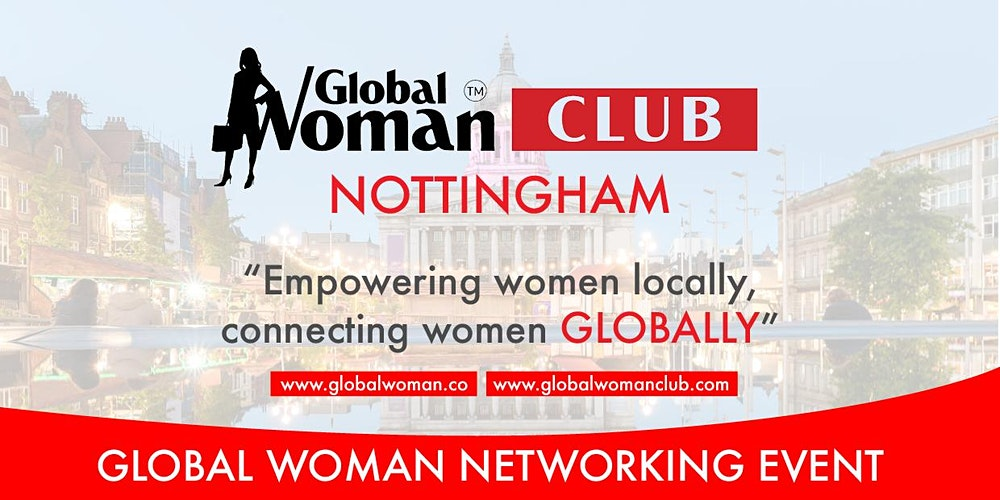 GLOBAL WOMAN CLUB NOTTINGHAM: BUSINESS NETWORKING MEETING - AUGUST