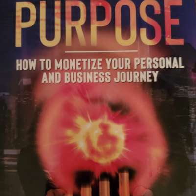 Harness the Power of Purpose - How to Monetize your Personal and Business Journey Profile Picture